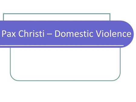 Pax Christi – Domestic Violence. ALIVE – Alternatives to Living in Violent Environments Mission is to provide support services and short- term emergency.