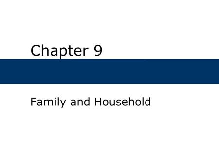 Chapter 9 Family and Household. Chapter Outline  What is the family?  What is the difference between family and household?  What are some of the challenges.