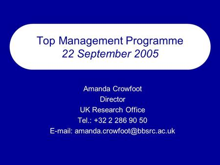 Top Management Programme 22 September 2005 Amanda Crowfoot Director UK Research Office Tel.: +32 2 286 90 50