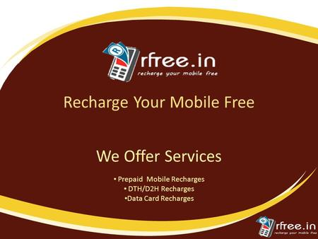 Recharge Your Mobile Free Prepaid Mobile Recharges DTH/D2H Recharges Data Card Recharges We Offer Services.