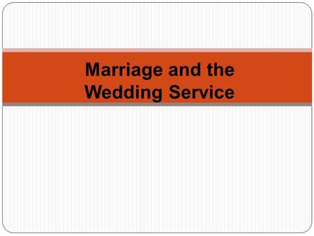 1 Marriage and the Wedding Service. Marriage 2 Marriage is the legal state (ie you can be legally married), but wedding refers to the ceremony only. In.