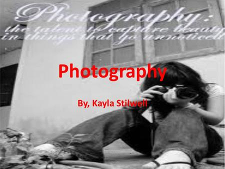 Photography By, Kayla Stilwell. Introduction to Career Photography is a fun hobby and job. You get to meet new people and you get to travel a lot. Photography.