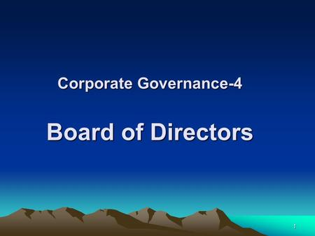 1 Corporate Governance-4 Board of Directors. 2 The Board of Directors A Board of Directors is a body of elected or appointed members who jointly oversee.