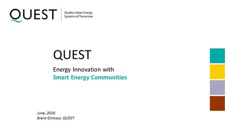 QUEST June, 2016 Brent Gilmour, QUEST Energy Innovation with Smart Energy Communities.