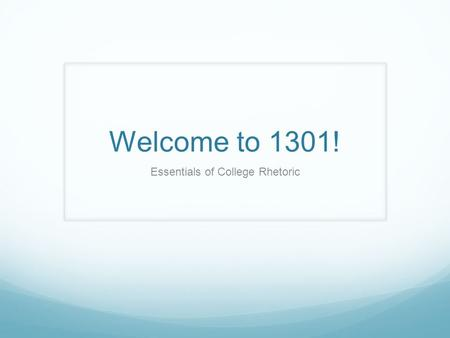 Welcome to 1301! Essentials of College Rhetoric. Contact Info. Instructor: Emily Fox Location: 8 am- 350 or 11 am- 455 Office: English 461 Office hours: