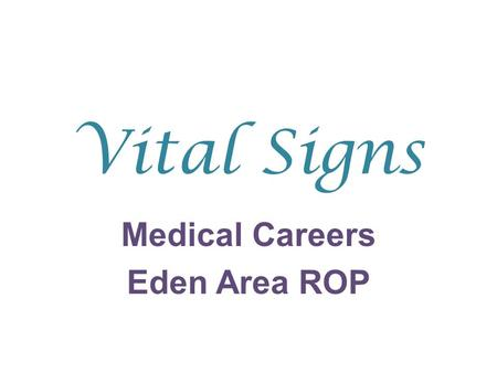 Vital Signs Medical Careers Eden Area ROP. Vital signs Measurements that indicate pts general state of health and homeostasis Homeostasis Stable condition.