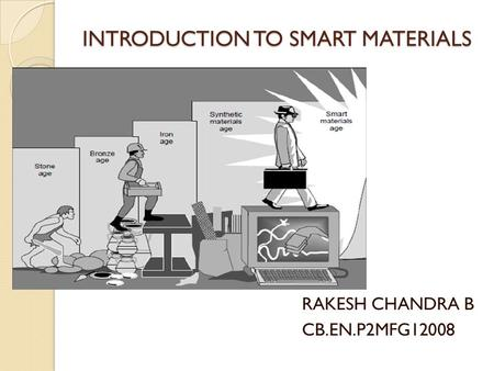 INTRODUCTION TO SMART MATERIALS RAKESH CHANDRA B CB.EN.P2MFG12008.