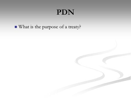 PDN What is the purpose of a treaty? What is the purpose of a treaty?