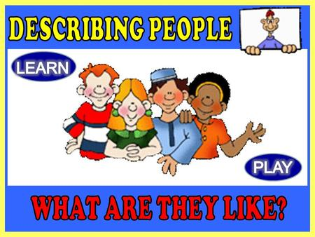 DESCRIBING PEOPLE WHAT ARE THEY LIKE?