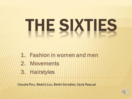1. Fashion in women and men 2. Movements 3. Hairstyles Claudia Plou, Beatriz Lou, Belén González, Carla Pascual.