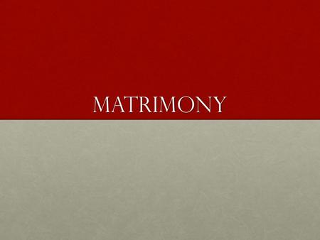Matrimony. Marriage is a ceremonial representation of a union between two loving individuals, who feel that the proper course to take is to commit to.