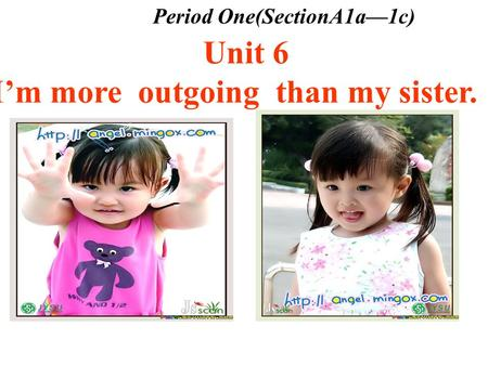 Unit 6 I'm more outgoing than my sister. Period One(SectionA1a—1c)