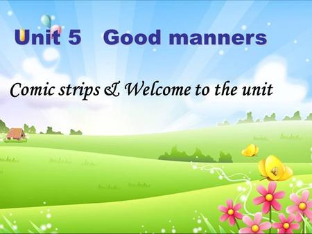 Comic strips & Welcome to the unit Unit 5 Good manners.