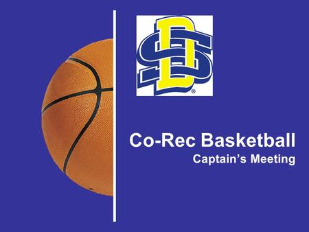 Co-Rec Basketball Captain's Meeting. Hobo Dough Deposit A $25 team deposit through Hobo Dough is required for each team. –This can be paid at the front.