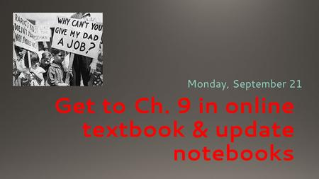 Get to Ch. 9 in online textbook & update notebooks Monday, September 21.