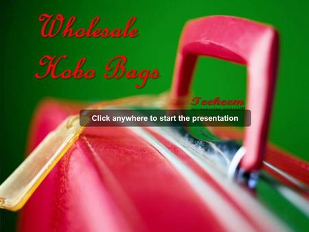 Click anywhere to start the presentation. Wholesale Hobo Bags.