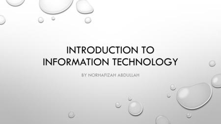INTRODUCTION TO INFORMATION TECHNOLOGY BY NORHAFIZAH ABDULLAH.