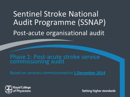 Sentinel Stroke National Audit Programme (SSNAP) Post-acute organisational audit Phase 1: Post-acute stroke service commissioning audit Based on services.