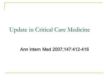 Update in Critical Care Medicine Ann Intern Med 2007;147:412-416.