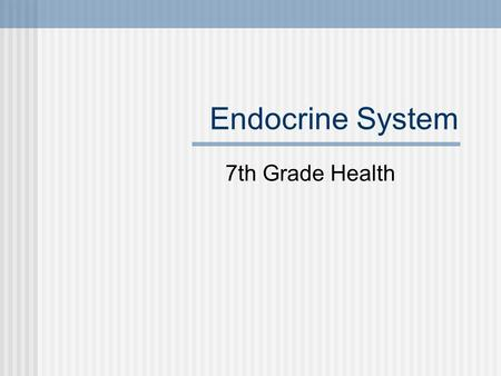 Endocrine System 7th Grade Health. The endocrine system is a system of glands that secrete hormones directly into the bloodstream to regulate the body.