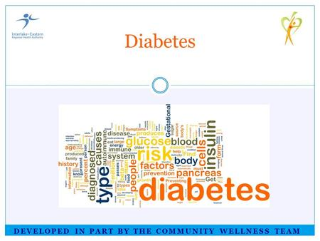 DEVELOPED IN PART BY THE COMMUNITY WELLNESS TEAM Diabetes GETTING STARTED.
