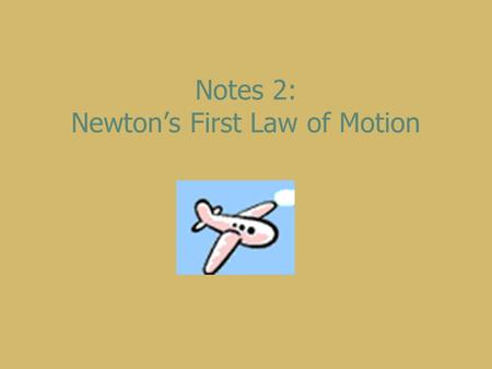 Notes 2: Newton's First Law of Motion. First we need to define the word FORCE: any influence that causes an object to change its movement, direction,