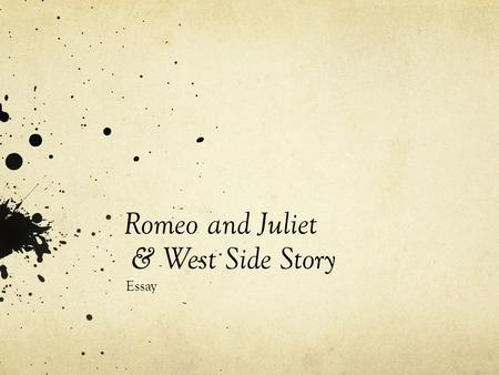 a literary comparison of romeo and juliet and west side story The latest film adaptation of william shakespeare's romeo and juliet raises the  your west side storys,  the original romeo & juliet has a solid grounding.