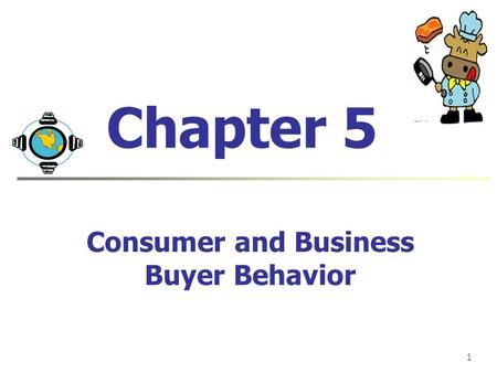 1 Chapter 5 Consumer and Business Buyer Behavior.