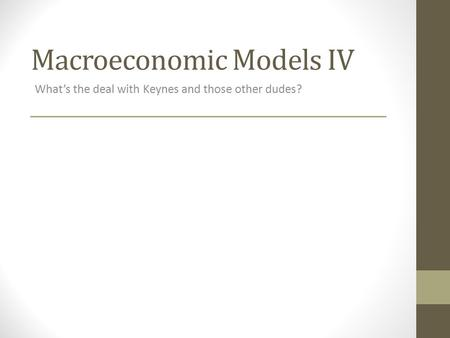 Macroeconomic Models IV What's the deal with Keynes and those other dudes?