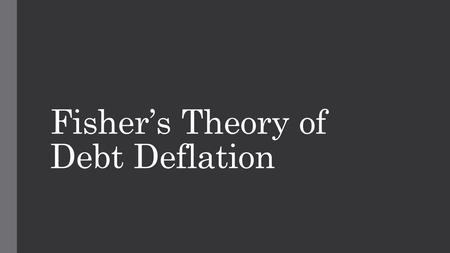 "Fisher's Theory of Debt Deflation. Irving Fisher, Multi-millionaire "" Stock prices have reached what looks like a permanently high plateau. I do not feel."