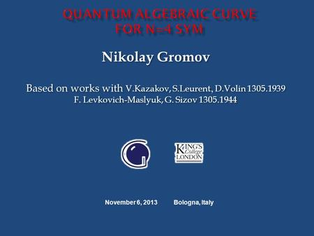 Nikolay Gromov Based on works with V.Kazakov, S.Leurent, D.Volin 1305.1939 F. Levkovich-Maslyuk, G. Sizov 1305.1944 Nikolay Gromov Based on works with.