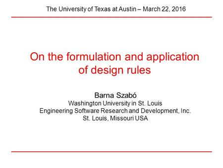 On the formulation and application of design rules Barna Szabó Washington University in St. Louis Engineering Software Research and Development, Inc. St.