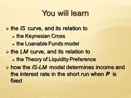 You will learn the IS curve, and its relation to