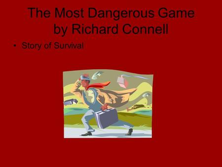 The Most Dangerous Game by Richard Connell Story of Survival.
