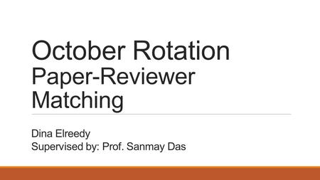 October Rotation Paper-Reviewer Matching Dina Elreedy Supervised by: Prof. Sanmay Das.