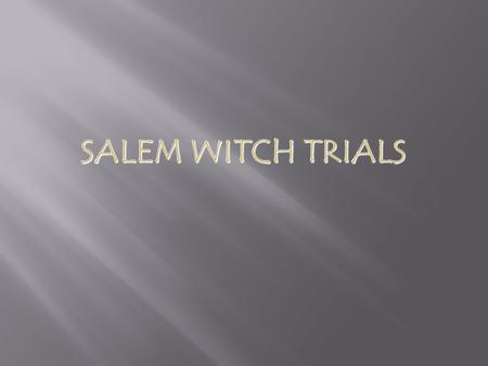  The Salem Witch Trials began in what is now known as Danvers Massachusetts.  In the 17 th century Danvers was known as Salem Massachusetts.  Salem.