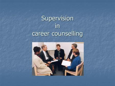 Supervision in career counselling. Aims Outline the role and background of supervision Outline the role and background of supervision Explore the role.