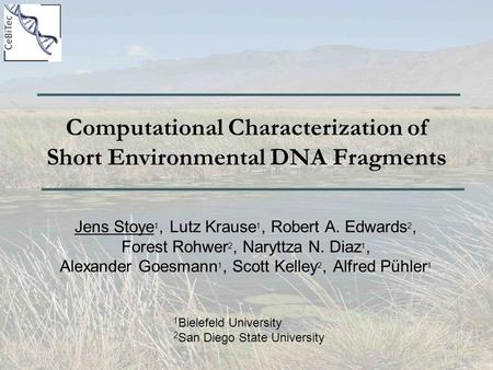 Computational Characterization of Short Environmental DNA Fragments Jens Stoye 1, Lutz Krause 1, Robert A. Edwards 2, Forest Rohwer 2, Naryttza N. Diaz.
