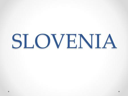 SLOVENIA. CAPITAL CITY : Ljubljana POPULATION : 2 milion LANGUAGE: Slovenian CURRENCY: Euro Flag BORDER COUNTRIES: Austria Italy Croatia Hungary ANTHEM.