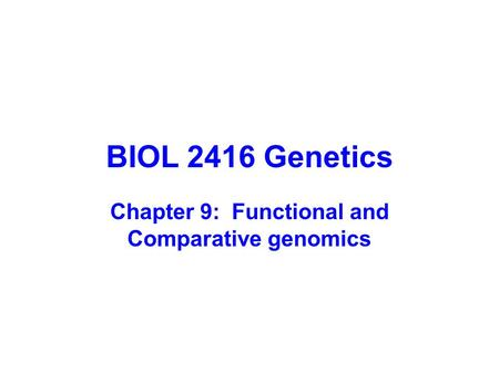 BIOL 2416 Genetics Chapter 9: Functional and Comparative genomics.