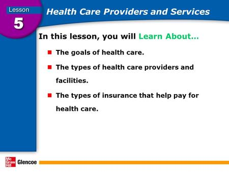 Health Care Providers and Services In this lesson, you will Learn About… The goals of health care. The types of health care providers and facilities. The.