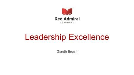 Leadership Excellence Gareth Brown. Leadership Excellence – About US W e work alongside our Customers to enable them to Discover and Develop people with.