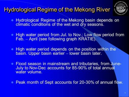 1 Hydrological Regime of the Mekong River Hydrological Regime of the Mekong basin depends on climatic conditions of the wet and dry seasons. High water.