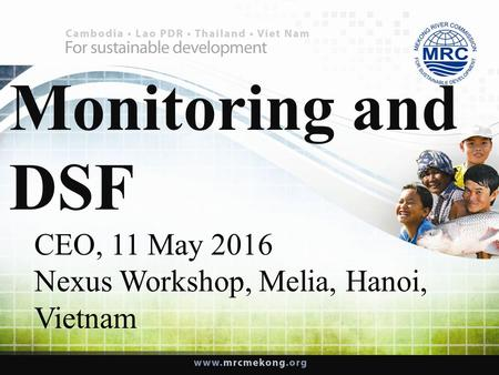 Monitoring and DSF CEO, 11 May 2016 Nexus Workshop, Melia, Hanoi, Vietnam.