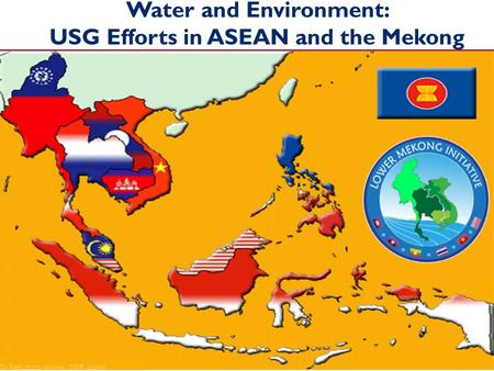 Reap Nov 6-7, 2013 Water and Environment: USG Efforts in ASEAN and the Mekong ASEAN Environment Working Groups.