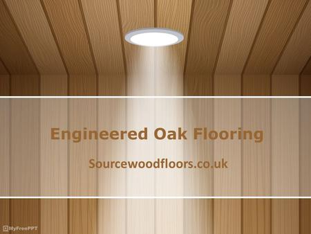 Engineered Oak Flooring Sourcewoodfloors.co.uk. Introduction of Engineered Oak Floors Engineered oak flooring is highly demanded among home lovers because.