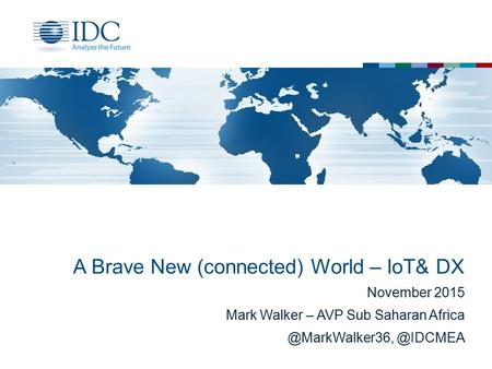 A Brave New (connected) World – IoT& DX November 2015 Mark Walker – AVP Sub