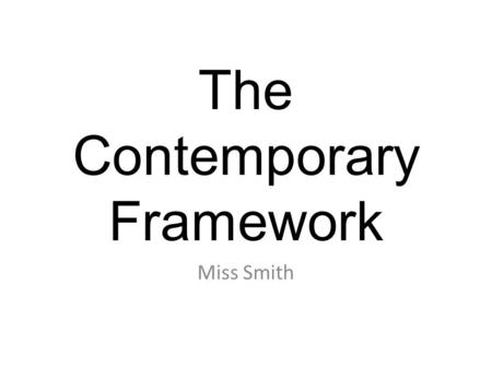 The Contemporary Framework Miss Smith. The CONTEMPORARY Framework Traditional art thinking in Western countries from the 16 th century through to the.