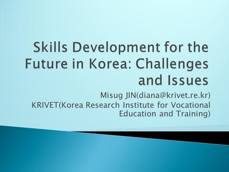 Misug KRIVET(Korea Research Institute for Vocational Education and Training)