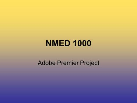 NMED 1000 Adobe Premier Project. NMED 1000 Adobe Premier Assignment Form visual and audio conceptual relationships to tell a digital story Continue to.